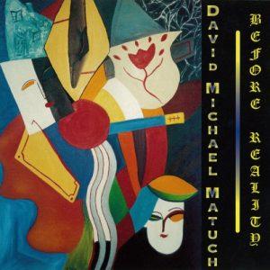 David Michael Matuch - Before Reality