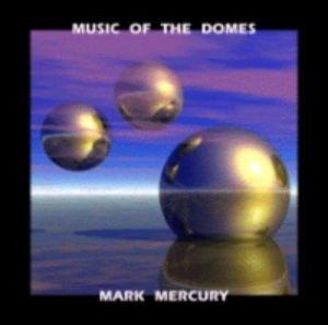 Mark Mercury - Music of the Domes