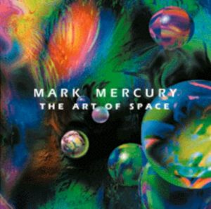 Mark Mercury – The Art of Space