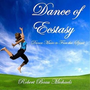 Robert Beau Michaels - Dance of Ecstasy – Dance Music to free the spirit