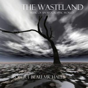 Robert Beau Michaels - The Wasteland - music of an apocalyptic world