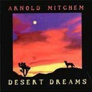 Arnold Mitchem - Desert Dreams