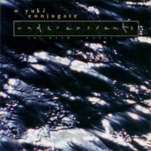 O Yuki Conjugate - Undercurrents (In Dark Water)