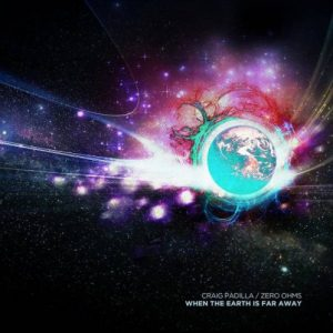 Craig Padilla & Zero Ohms – When the Earth is Far Away
