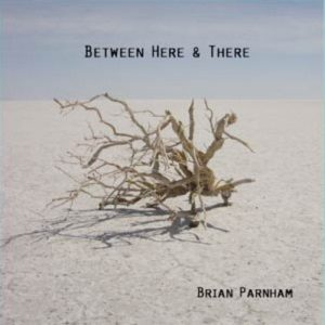 Brian Parnham - Between Here and There
