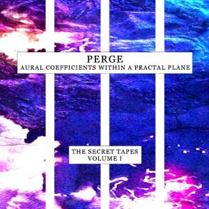 Perge – Aural Coefficients witin a Fractal Plane (The Secret Tapes Volume 1)
