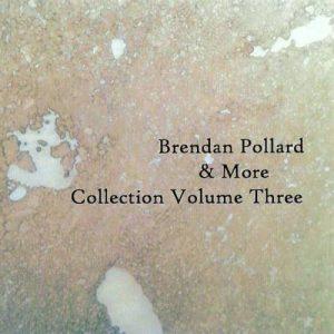 Brendan Pollard & More - Collection Volume Three