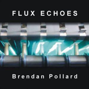 Brendan Pollard – Flux Echoes