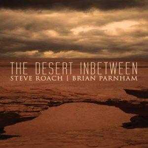 Steve Roach & Brian Parnham - The Desert Inbetween