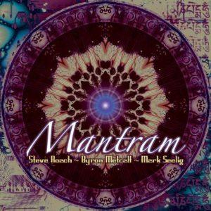 Steve Roach, Byron Metcalf & Mark Seelig - Mantram