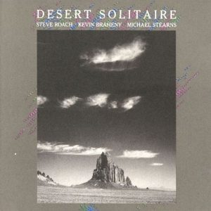 Steve Roach – Kevin Braheny – Michael Stearns – Desert Solitaire
