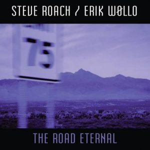 Steve Roach & Erik Wøllo – The Road Eternal