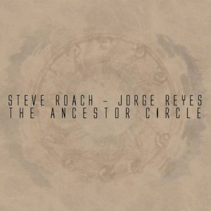 Steve Roach & Jorge Reyes – The Ancestor Circle