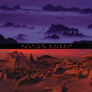 Steve Roach – On this Planet