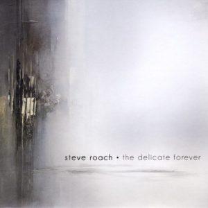Steve Roach – The Delicate Forever