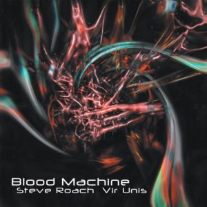 Steve Roach & Vir Unis - Blood Machine