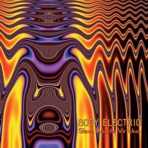 Steve Roach & Vir Unis – Body Electric