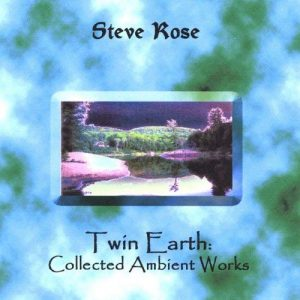 Steve Rose - Twin Earth: Collected Ambient Works