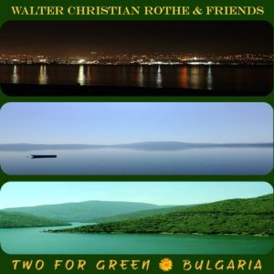 Walter Christian Rothe & Friends - Two for Green: Bulgaria