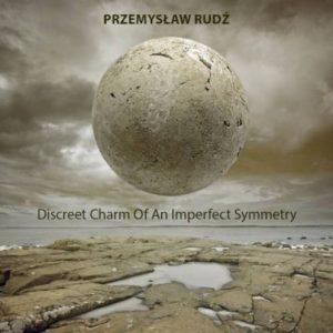 Przemysław Rudź - Discreet Charm of an Imperfect Symmetry