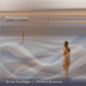 Bruno Sanfilippo & Mathias Grassow – Ambessence – piano & drones