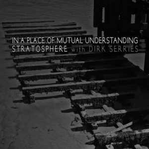 Stratosphere with Dirk Serries – In A Place Of Mutual Understanding