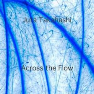 Juta Takahashi – Across the Flow