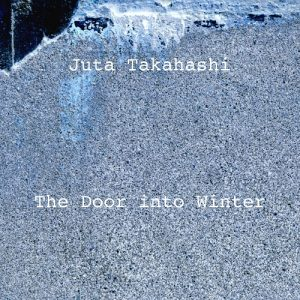 Juta Takahashi – The Door into Winter