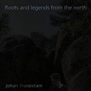 Johan Tronestam - Roots and Legends from the North