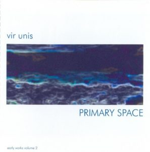 Vir Unis - Primary Space (Early Works Vol. 2)