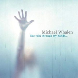 Michael Whalen - Like Rain Through My Hands
