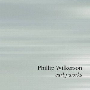 Phillip Wilkerson - Early Works