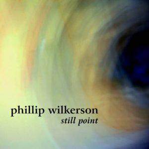 Phillip Wilkerson - Still Point
