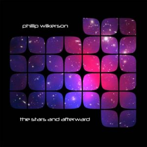 Phillip Wilkerson - The Stars and Afterward