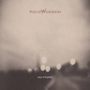 Phillip Wilkerson - Ways of Forgetting