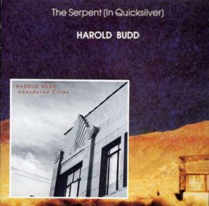 Harold Budd – The Serpent (In Quicksilver) / Abandoned Cities
