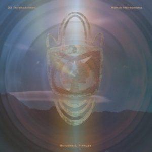 33 Tetragammon & Human Metronome – Universal Ripples