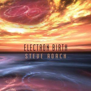 Steve Roach – Electron Birth