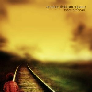 Thom Brennan - Another Space and Time