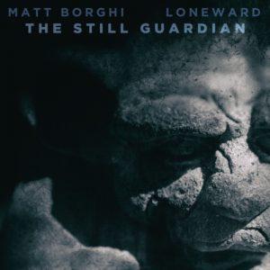 Matt Borghi & Loneward - The Still Guardian