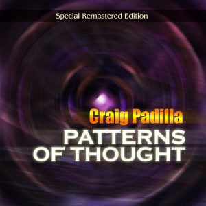 Craig Padilla – Patterns of Thought (Special Remastered Edition)
