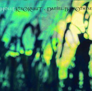 Daniel B. Prothese - HöllEktroKraut / HellEctroKraut