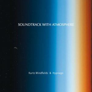 Kurtz Mindfields & Hypnago – Soundtrack with Atmosphere
