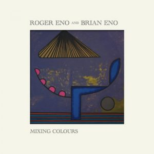 Roger Eno & Brian Eno - Mixing Colours