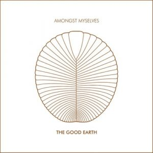 Amongst Myselves – The Good Earth