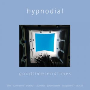Hypnodial - Good Times End Times