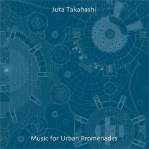 Juta Takahashi – Music for Urban Promenades
