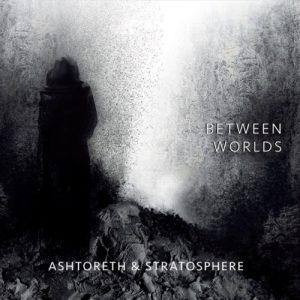 Ashtoreth & Stratosphere - Between Worlds