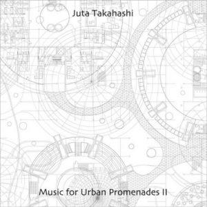 Juta Takahashi - Music for Urban Promenades II