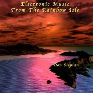 Don Slepian - Electronic Music from the Rainbow Isle